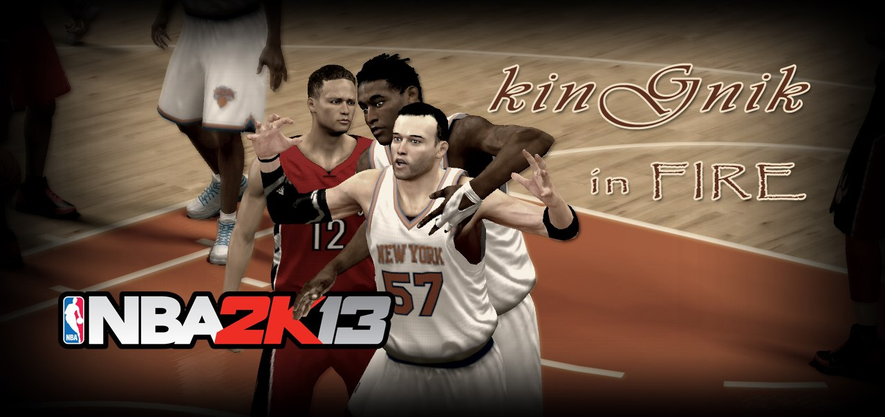 kinGnik in fire nba2k13