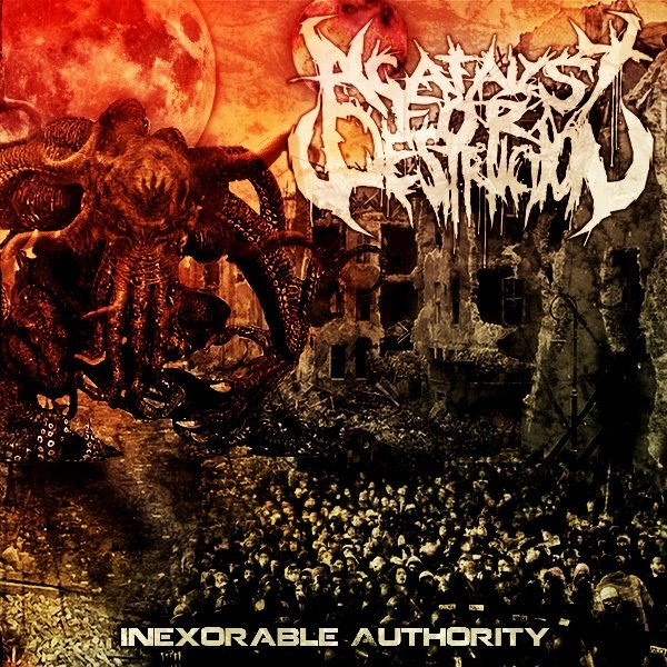A Catalyst For Destruction - Inexorable Authority (2012)