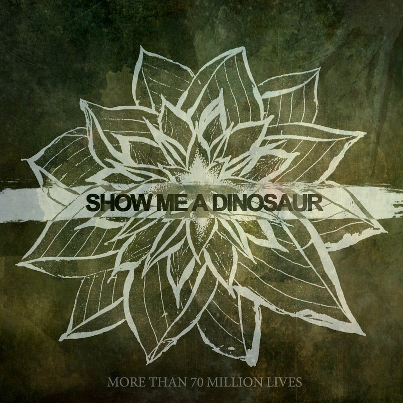 Show Me A Dinosaur - More Than 70 Million Lives [Single] (2012)