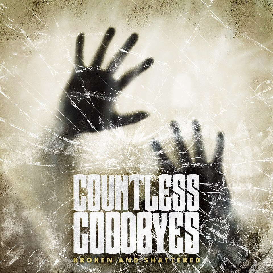 Countless Goodbyes - Broken And Shattered [EP] (2012)