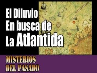 El Diluvio: En busca de la Atlántida - Misterios del Pasado