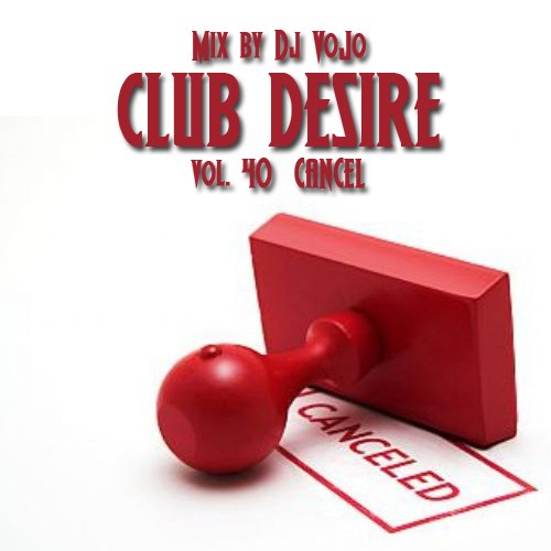 Dj VoJo - Club Desire vol.40: Cancel (2013) MP3