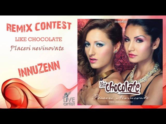 Like Chocolate - Placeri nevinovate (Remix Contest) by InnuZenn