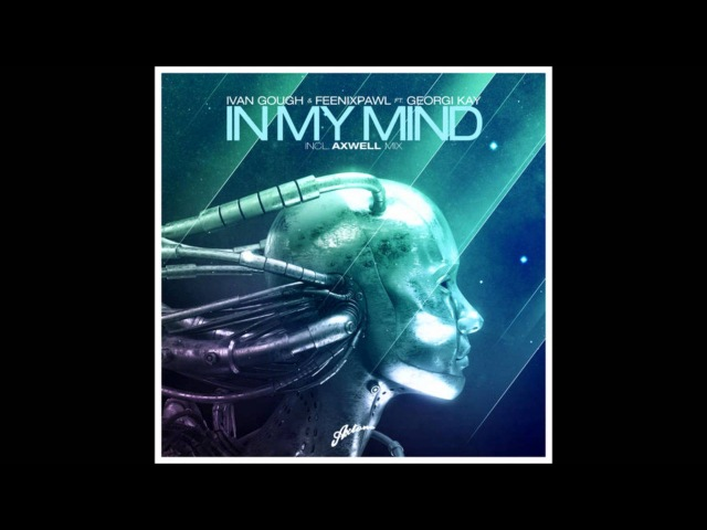 Ivan Gough Feenixpawl feat. Georgi Kay - In My Mind (Axwell Mix) (Harry Ampelas Radio Edit)