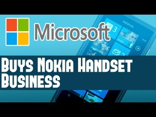 Microsoft News - MS Buys Nokia Handset Business - Includes Devices Services & Patents - Thoughts