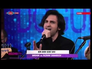 Badem ve Alihan Samedov - Bir Ben Gibi Sev