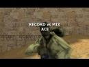 RECORD vs MIX @ ACE AWPDGLAK