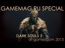 Gamemag - Tak Miyazoe о Dark Souls 2 на Gamescom 2013