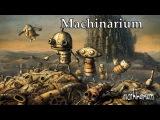 Играем в Machinarium с ReZZ'ом часть №4 [Юбилей 100ый ролик]
