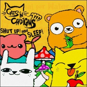Cats In Cardigans - Shut Up! And Sleep [EP] (2012)