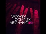 Official - Workidz 'Mechanic' (Original Club Mix)