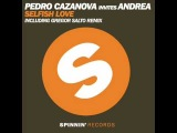 Pedro Cazanova Invites Andrea - Selfish Love (P. Carrilho &amp Nanau remix)