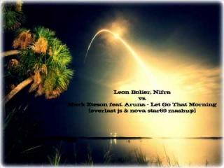 Leon Bolier,Nifra vs Mark Eteson ft. Aruna - Let Go That Morning [everlast js & nova star69 mashup]