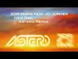 3DR Mafia feat. JD Jupiter - New Day (Astero Remix)