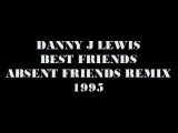 Danny J Lewis - Best friends (Absent friends remix)