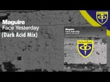 Дата релиза - 28.11.2011!!! Gary Maguire - Face Yesterday (Dark Acid Mix)