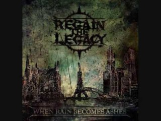 Regain The Legacy - When Rain Becomes Ashes