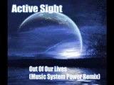 Active Sight - Out Of Our Lives (Music System Power Remix)