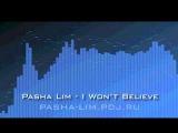 Pasha Lim - I Won't Believe (Radio Edit)