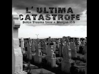 Horrorcore RapCore Death Rap 2011 : DOLCETRAUMA CREW FEAT. MORGAN ICS - L' ULTIMA CATASTROFE