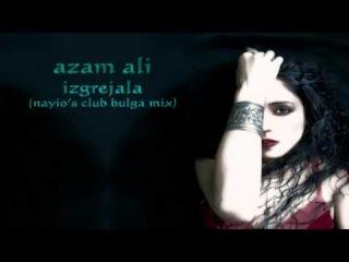 Azam Ali- Izgrejala (Nayio's club bulga mix)