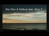 Elio Riso &amp Raffunk feat. Mary F. - To Be Or Not To Be (Vocal Remix)