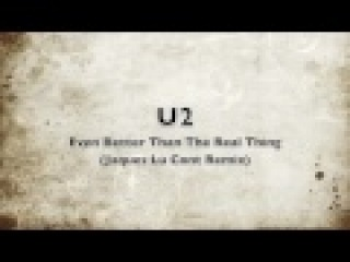 U2 - Even Better Than The Real Thing (Jaques Lu Cont Remix)