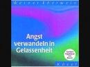 Werner Eberwein - Angst Verwandeln in Gelassenheit (Selbsthypnose)