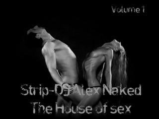 Strip-DJ Alex Naked - The House of sex (v.1)