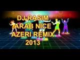 DJ RASIM ARAB NICE AZERI REMIX 2013
