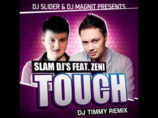 """DJ Slider & DJ Magnit pres. Slam DJs – """"Touch"""" ( Dj Timmy Remix )  -  www.djtimmy-moscow.pdj.ru - booking +7 926 559 27 78"""