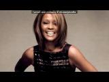 «Whitney Houston(09.08.1963-11.02.2012)Помним...Любим...Скорбим..» под музыку Уитни Хьюстон  - I Will Always Love You (к.ф.Телох