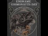 ENDNAME &amp COSMONAUTS DAY - FAME MONEY POWER TOUR 2013