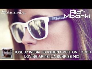 Jose Amnesia vs Karen Overton - Your Loving Arms (Ja Sunrise Mix)