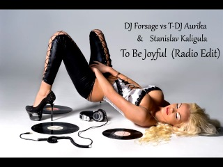 DJ Forsage vs T DJ Aurika Stanislav Kaligula To Be Joyful Radio Edit