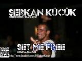 Serkan Küçük- Set Me Free (2012 Org. Mix)