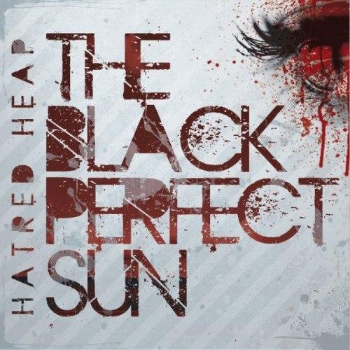 Hatred Heap - The black perfect sun (2012)