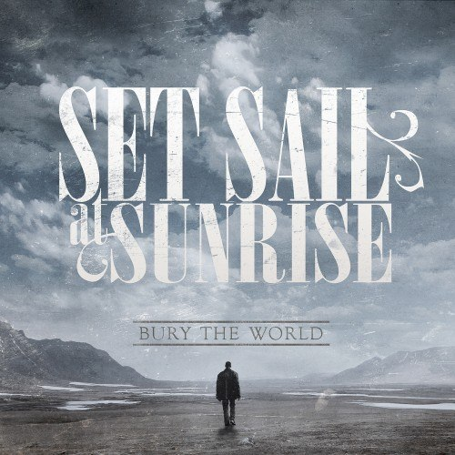 Set Sail At Sunrise - Bury The World [EP] (2012)