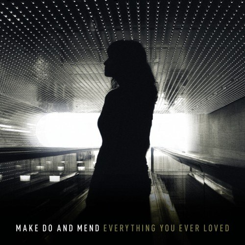 Make Do And Mend - Everything You Ever Loved (2012)
