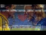 Со стены FC Dnipro под музыку ФК Днипро(FCDD) - гимн футбольного клуба Днепр Днепропетровск. Picrolla