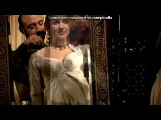 «велеколепный век» под музыку Велеколепный век. Роксолана - Территория любви.... Picrolla