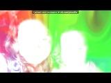 «Webcam Toy» под музыку 23:45 feat. 5ivesta Family - Зачем. Picrolla