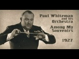 Paul Whiteman and his Orchestra - Among My Souvenirs