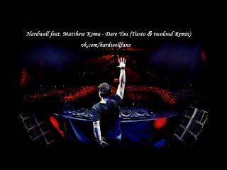 Hardwell feat. Matthew Koma - Dare You (Tiesto & twoloud Remix)