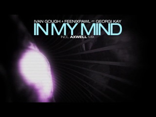 Ivan Gough Feenixpawl feat. Georgi Kay - In My Mind (Axwell Mix) Trailer