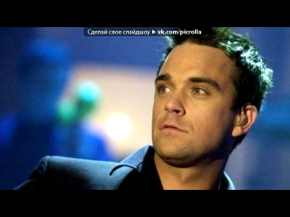 «Робби Уильямс» под музыку Robbie Williams - Rock DJ. Picrolla