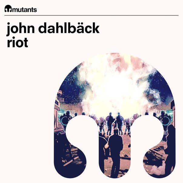 John Dahlback - Riot (Original Mix)