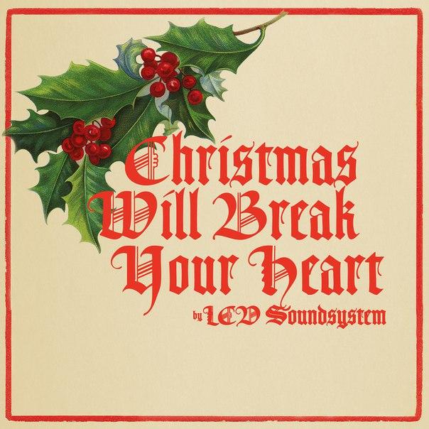LCD Soundsystem — Christmas Will Break Your Heart (2015) vk.cc/4C1DdV