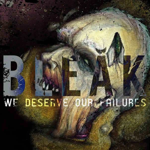 Bleak - We Deserve Our Failures (2015)