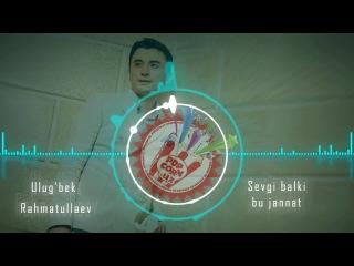 Ulug'bek Rahmatullayev - Sevgi balki bu jannat (new music)